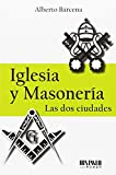 Iglesia y masonería. Las dos ciudades