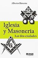 Iglesia y masonería : las dos ciudades