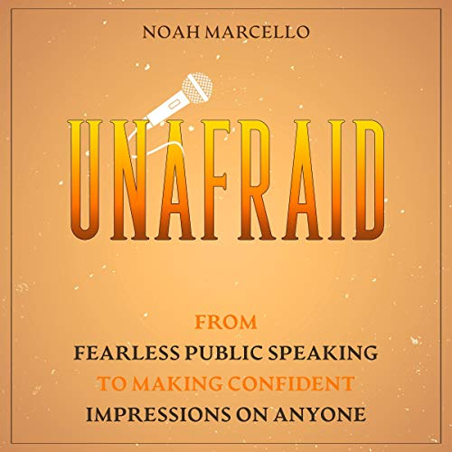 Unafraid: From Fearless Public Speaking to Making Confident Impressions on Anyone