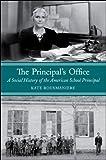 The Principal's Office: A Social History of the American School Principal