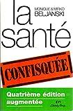 LA SANTE CONFISQUEE [Broché] by MONIQUE ET MIRKO BELJANSKI