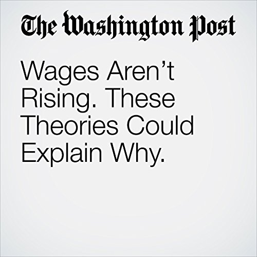Wages Aren't Rising. These Theories Could Explain Why. copertina