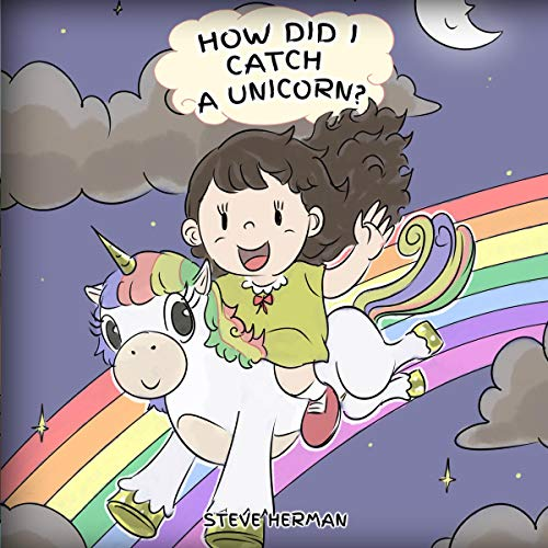 How Did I Catch a Unicorn?: How to Stay Calm to Catch a Unicorn. a Cute Children Story to Teach Kids About Emotions and Anger Management (My Unicorn Books, Book 1)