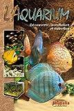 L'Aquarium - Découverte, installation et entretien