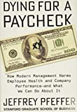 Dying for a Paycheck: How Modern Management Harms Employee Health and Company Performance―and What We Can Do About It