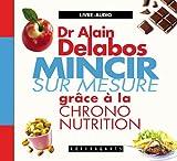 Mincir sur mesure grâce à la chrono nutrition (1CD audio) - Alexandre Stanké - 01/10/2008