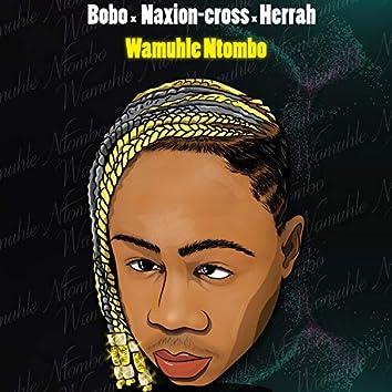Wamuhle Ntombo (feat. NaXion-Cross & Herrah)