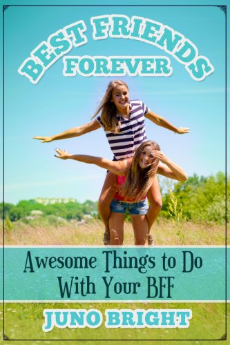 Best Friends Forever: Awesome Things to Do With Your BFF