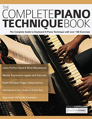 The Complete Piano Technique Book: The Complete Guide to Keyboard & Piano Technique with over 140 Exercises