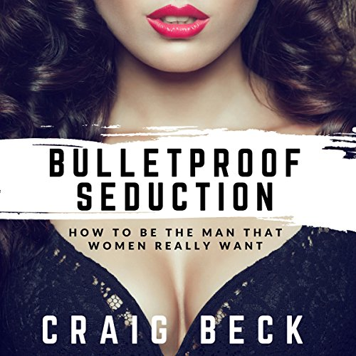 Bulletproof Seduction     How to Be the Man That Women Really Want              By:                                                                                                                                 Craig Beck                               Narrated by:                                                                                                                                 Craig Beck                      Length: 4 hrs and 32 mins     71 ratings     Overall 4.8