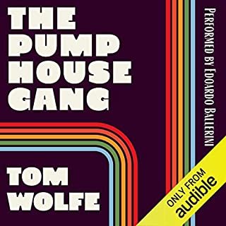 The Pump House Gang                   By:                                                                                                                                 Tom Wolfe                               Narrated by:                                                                                                                                 Edoardo Ballerini                      Length: 8 hrs and 12 mins     2 ratings     Overall 5.0
