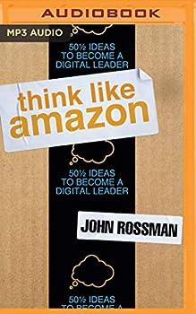 Think Like Amazon  50 1/2 Ideas to Become a Digital Leader