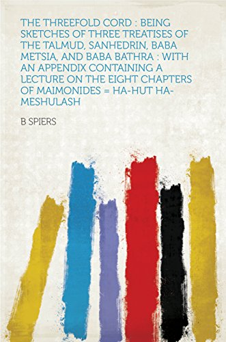 The Threefold Cord : Being Sketches of Three Treatises of the Talmud, Sanhedrin, Baba Metsia, and Baba Bathra : With an Appendix Containing a Lecture on ... = Ha-hut Ha-meshulash (English Edition)
