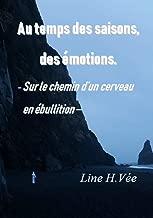 Au temps des saisons, des émotions: Sur le chemin d'un cerveau en ébullition (French Edition)