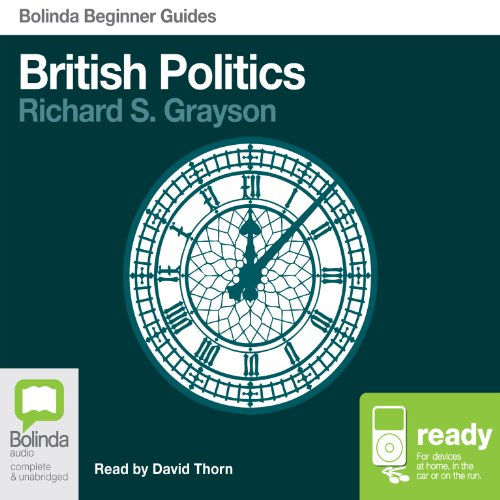British Politics: Bolinda Beginner Guides                   By:                                                                                                                                 Richard S Grayson                               Narrated by:                                                                                                                                 David Thorn                      Length: 7 hrs and 10 mins     42 ratings     Overall 4.1