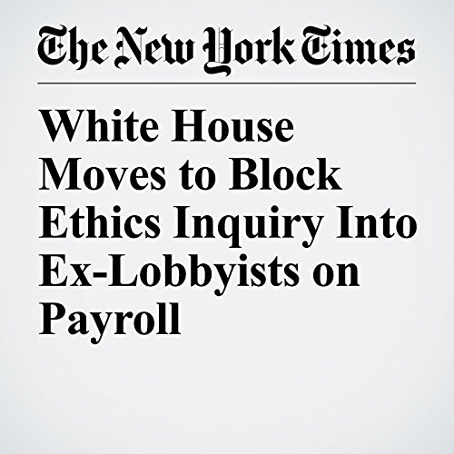 White House Moves to Block Ethics Inquiry Into Ex-Lobbyists on Payroll copertina