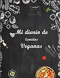 Mi diario de Comidas Veganas: De Alimentos Para El Seguimiento De Comidas Y Ejercicio / Diario De Alimentos, Organiza y planifica comidas veganas   Transición a la dieta vegana