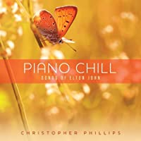 Piano Chill: Songs Of Elton John by Christopher Phillips (2013-05-03)