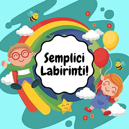 Semplici Labirinti: Gioca e Impara, Gioco Educativo Per Bambini Dai 3 ai 6 Anni, Labirinti, Rompicapi, Puzzle Per L'età Prescolare e Scolare