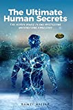 THE ULTIMATE HUMAN SECRETS: The Hidden Power in Our Mysterious Unconscious Knowledge