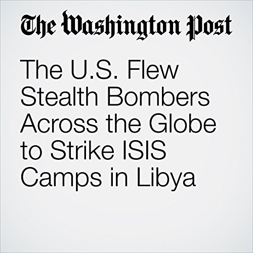 The U.S. Flew Stealth Bombers Across the Globe to Strike ISIS Camps in Libya copertina