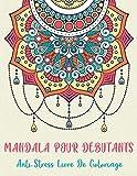 Mandala Pour Débutants Anti-Stress Livre de Coloriage: Album Coloriage Adulte Anti-stress et Relaxant 30 Mandalas Authentiques à Colorier pour ... Coloriage Adulte ( Unique Et Formidable )