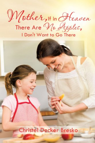 Mother, If in Heaven There Are No Apples, I Don't Want to Go There (English Edition)