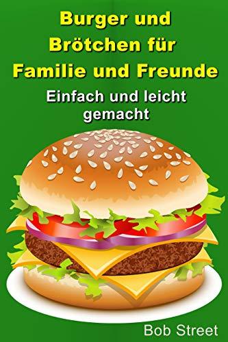 Burger und Brötchen für Familie und Freunde: Einfach und leicht gemacht
