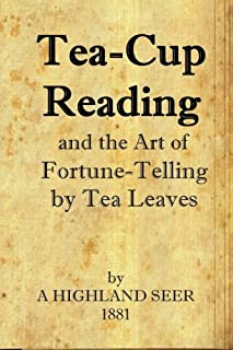 Tea-Cup Reading and the Art of Fortune Telling by Tea Leaves