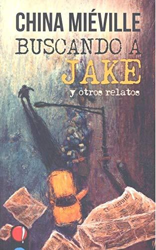 Buscando a Jake y otros relatos (Ojos de plato)