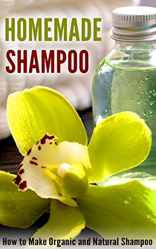 Homemade Shampoo: How to Make Organic and Natural Shampoo by [Amina Jacob]