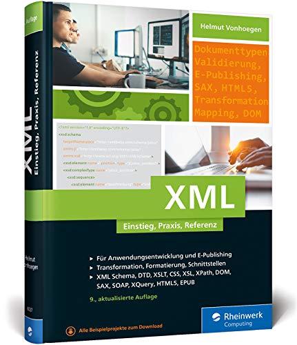 XML: Einstieg, Praxis, Referenz. Das XML-Handbuch mit vielen Anwendungsbeispielen.