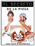 El secreto de la pizza: Desvelamos todos los secretos para hacer la mejor pizza en casa