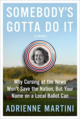 Somebody's Gotta Do It: Why Cursing at the News Won't Save the Nation, But Your Name on a Local Ballot Can