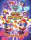 Paw Patrol super mighty pups Livre De Coloriage: Paw Patrol Livre de coloriage pour enfants et adultes, comprend des images mignonnes et simples de ... de plaisir !! (Livre d'activités Paw Patrol )