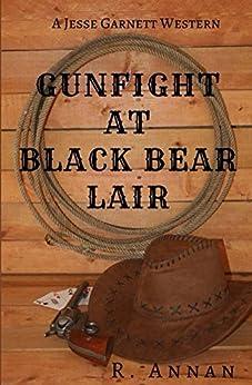 Gunfight at Black Bear Lair: A Jesse Garnett Western by [R. Annan]