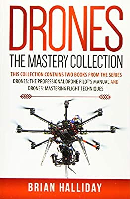 Drones The Mastery Collection: This collection contains 2 books from the series Drones: The Professional Drone Pilot's Manual and Drones: Mastering Flight Techniques: Volume 4 by Createspace Independent Publishing Platform