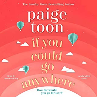 If You Could Go Anywhere                   By:                                                                                                                                 Paige Toon                               Narrated by:                                                                                                                                 Heather Long                      Length: 10 hrs and 17 mins     26 ratings     Overall 4.6