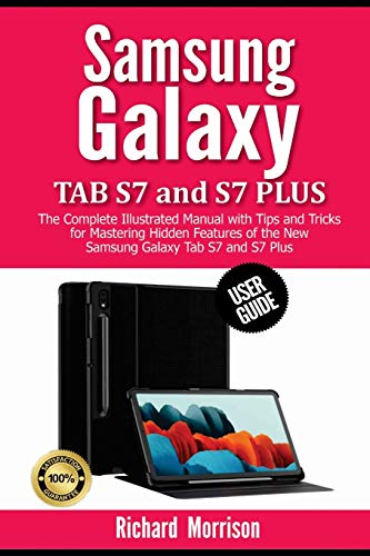 Samsung Galaxy Tab S7 and S7 Plus User Guide: The Complete Illustrated Manual with Tips and Tricks for Mastering Hidden Features of the New Samsung Galaxy Tab S7 and S7 Plus