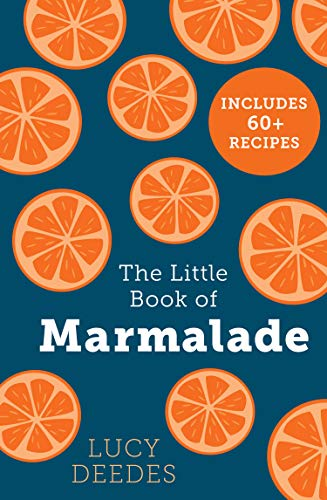 The Little Book of Marmalade: The definitive how to guide to making marmalade with over 60 recipes, true stories and historical facts from an award-winning marmalade creator (English Edition)
