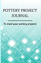 Pottery Project Journal: Pottery Project book | 111 projects sheets to track and record your ceramic work | Gift for pottery