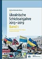 Ukrainische Schicksalsjahre 2013-2019: Band 1: Der Volksaufstand auf dem Majdan im Winter 2013/2014
