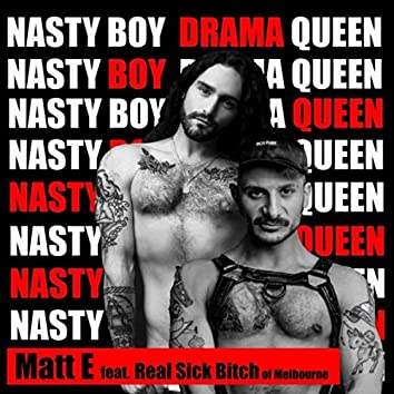 Nasty Boy Drama Queen (feat. Real Sick Bitch of Melbourne)