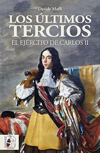 Los últimos tercios. El Ejército de Carlos II (Historia de España)