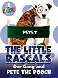 Little Rascals: Our Gang and Pete the Pooch (In Color)