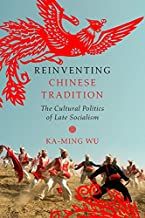 Reinventing Chinese Tradition: The Cultural Politics of Late Socialism (Interp Culture New Millennium)