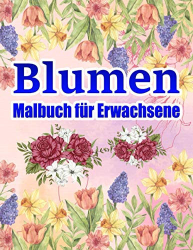Blumen Malbuch für Erwachsene: 50 Blumen Motive zum Malen und Entspannen - Entspannung Ausmalbuch mit Blumen Pflanzen & Garten