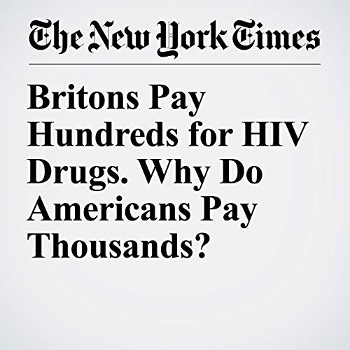 Britons Pay Hundreds for HIV Drugs. Why Do Americans Pay Thousands? copertina