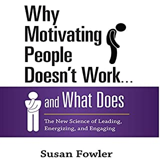 Why Motivating People Doesn't Work...and What Does     The New Science of Leading, Energizing, and Engaging              By:                                                                                                                                 Susan Fowler                               Narrated by:                                                                                                                                 Karen Saltus                      Length: 4 hrs and 52 mins     123 ratings     Overall 3.9