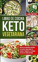 Libro de Cocina Keto Vegetariana Para Principiantes: Recetas cetogénicas basadas en plantas para sanar tu cuerpo y promover la pérdida de peso de forma natural